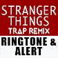 Stranger Things Trap Remix Ringtone and Alert
